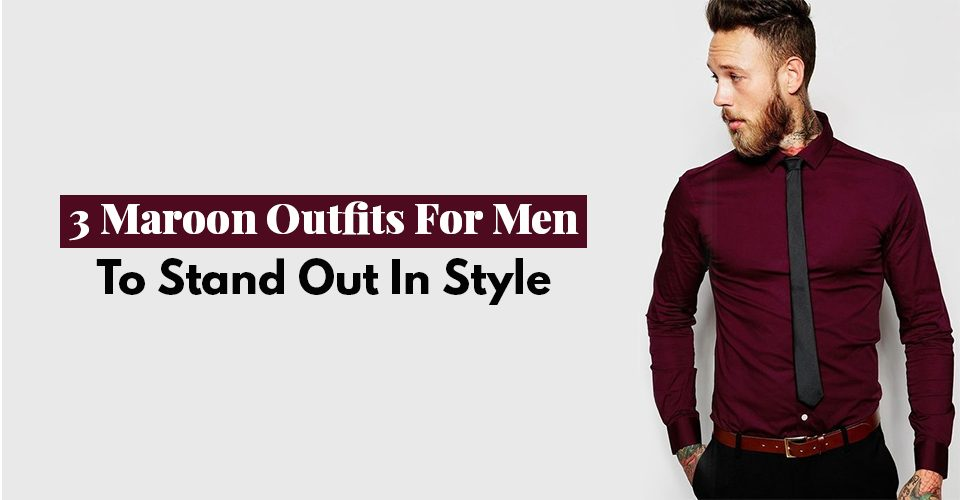 3 Maroon Outfits For Men To Stand Out In Style