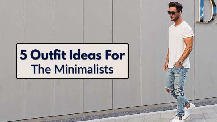 5 Outfit Ideas For The Minimalists