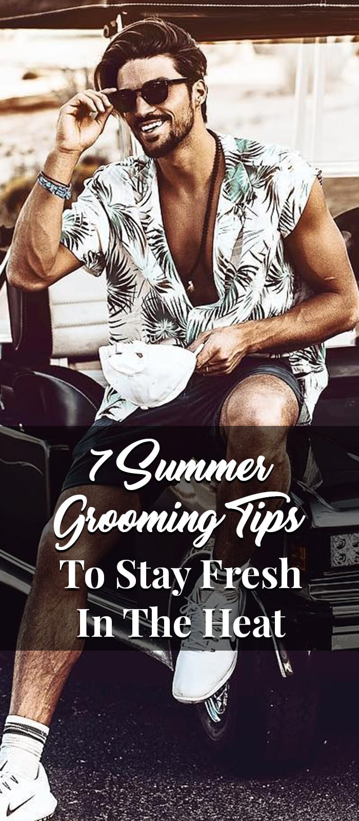 7 Summer Grooming Tips To Stay Fresh In The Heat