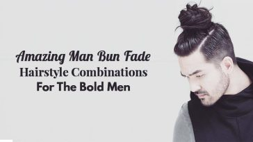 Amazing Man Bun Fade Hairstyle Combinations For The Bold Men