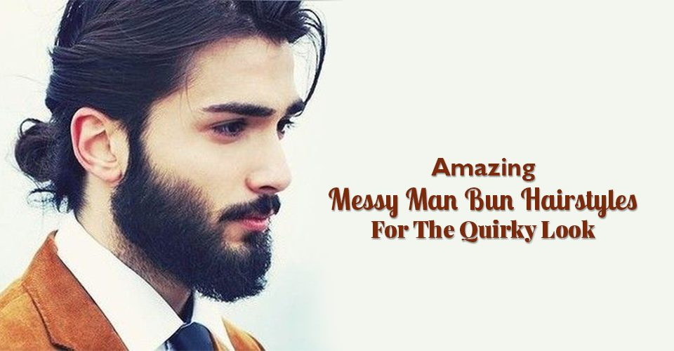 Amazing Messy Man Bun Hairstyles For The Quirky Look