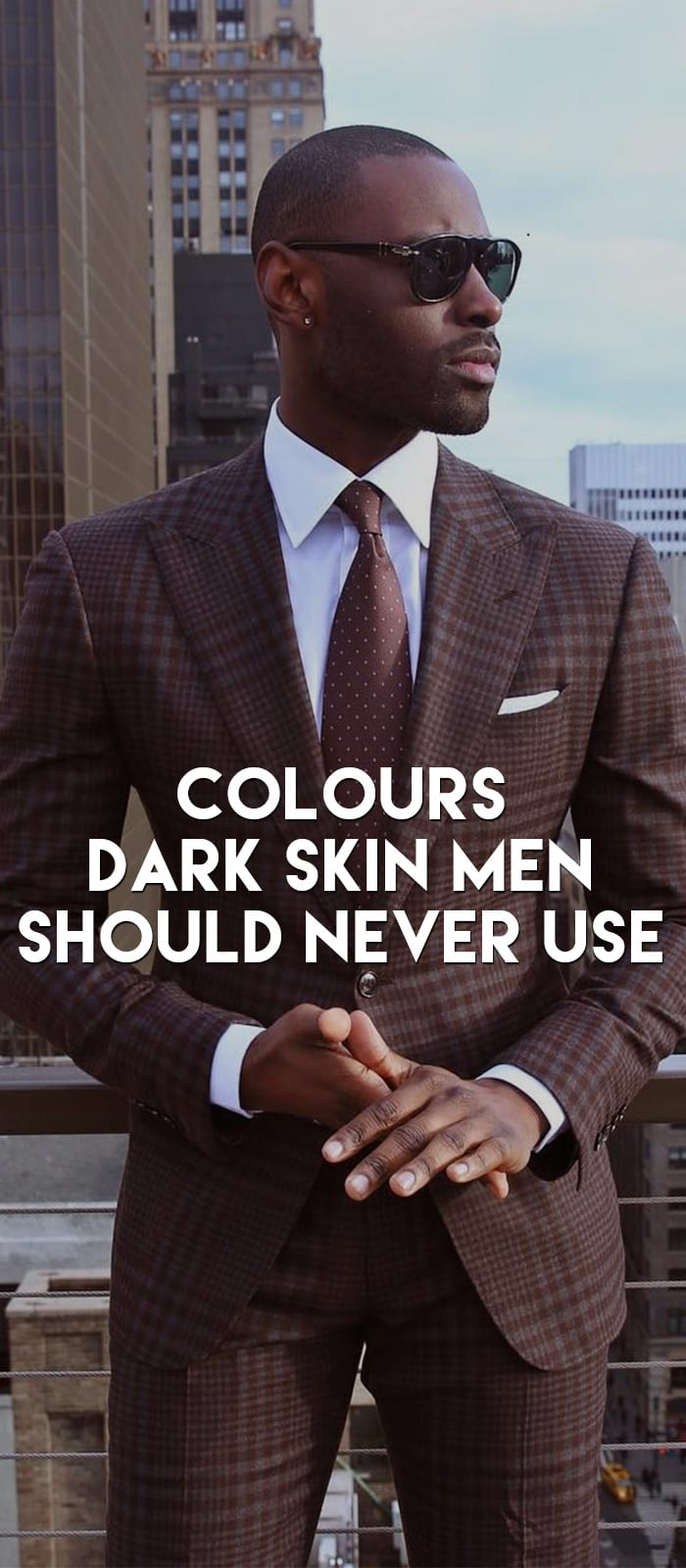 Colours Dark Skin Men Should Never Use