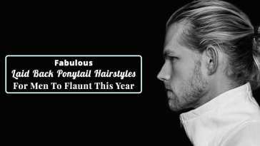 Fabulous Laid Back Ponytail Hairstyles for Men To Flaunt This Year