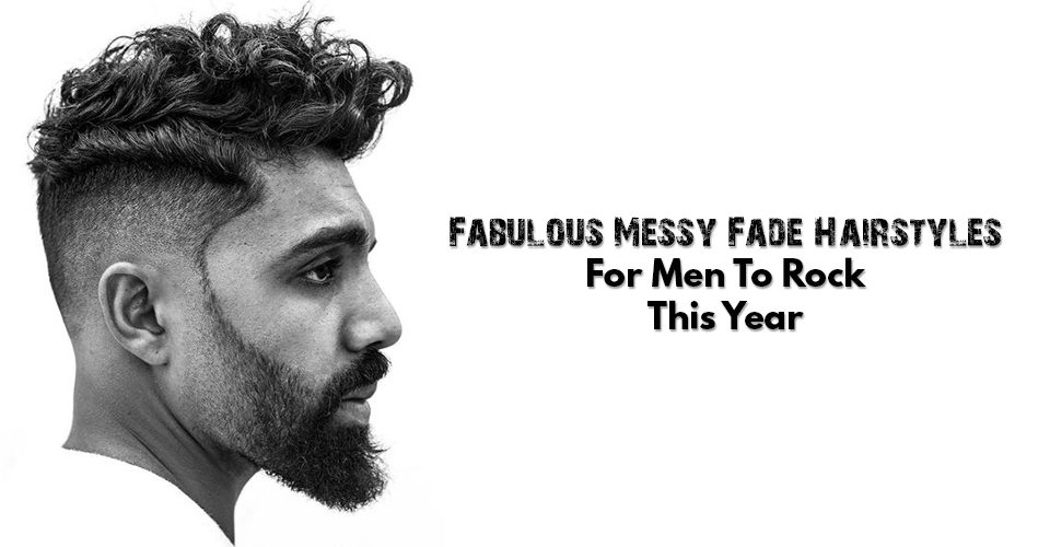 Fabulous Messy Fade Hairstyles