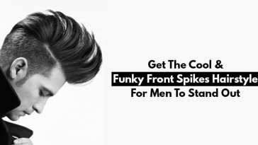 Get The Cool & Funky Front Spikes Hairstyle For Men To Stand Out