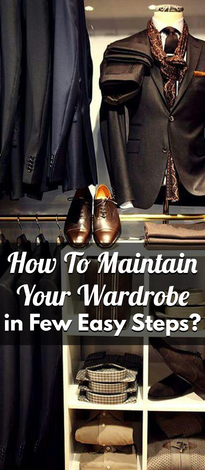How To Maintain Your Wardrobe in Few Easy Steps