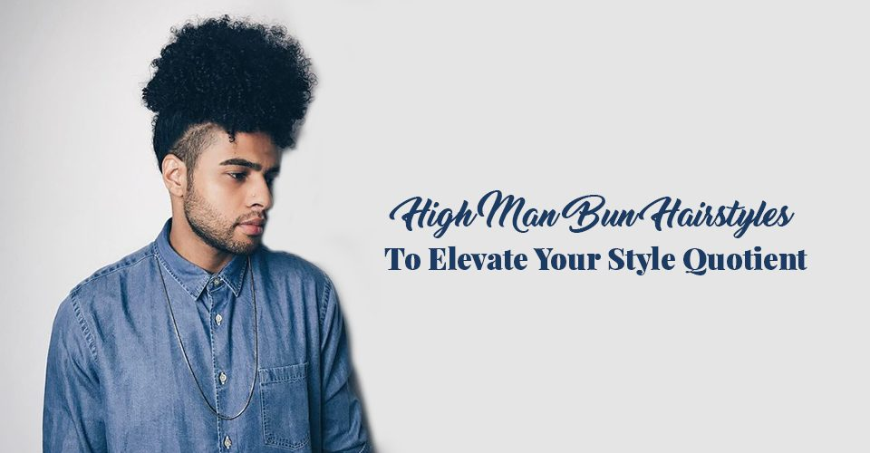 Man Bun Hairstyles To Elevate Your Style Quotient