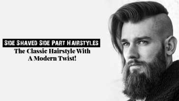 Side Shaved Side Part Hairstyles - The Classic Hairstyle With A Modern Twist!