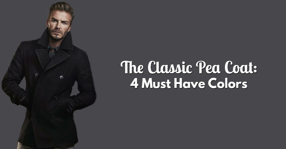 The Classic Pea Coat 4 Must Have Colors