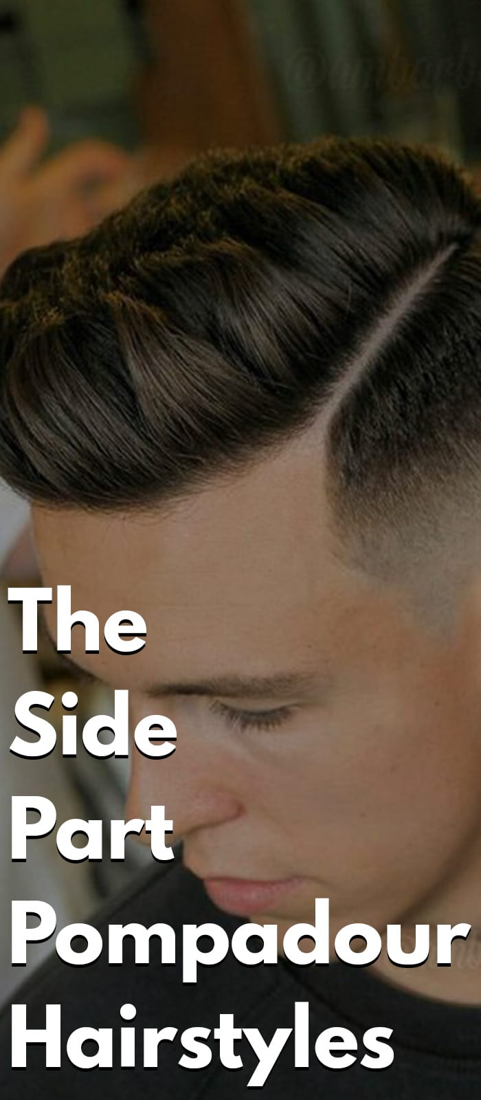 The Side Part Pompadour Hairstyle