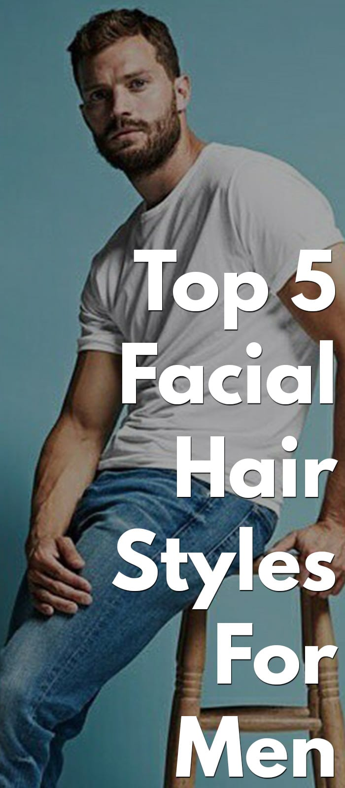 Top 5 Facial Hair Styles for Men