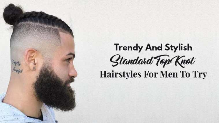 Trendy And Stylish Standard Top Knot Hairstyles For Men To Try