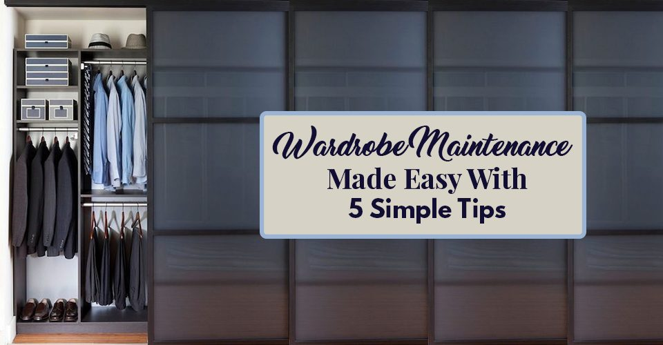 Wardrobe Maintenance Made Easy With 5 Simple Tip