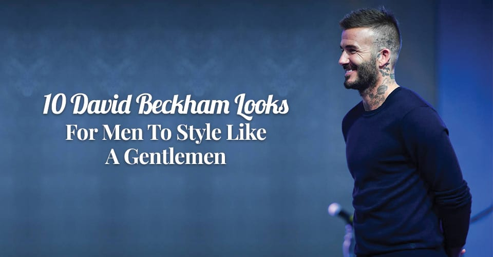 10-David-Beckham-Looks-For-Men-To-Style-Like-A-Gentlemen
