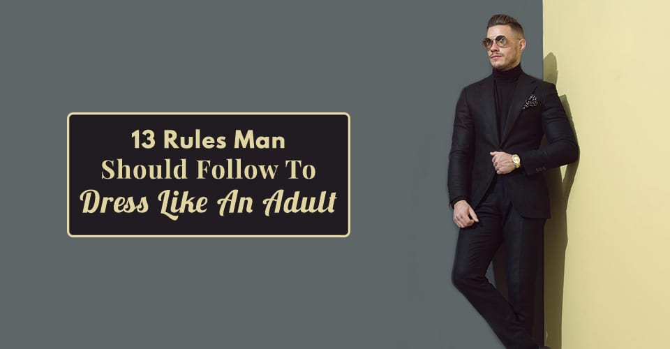 13 Rules Man Should Follow To Dress Like An Adult