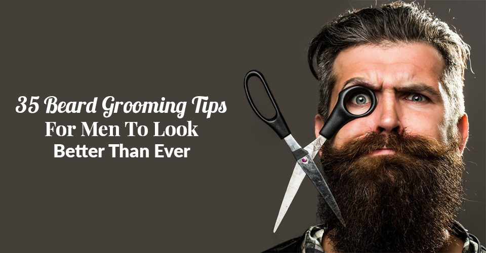 35-Beard-Grooming-Tips-For-Men-To-Look-Better-Than-Ever