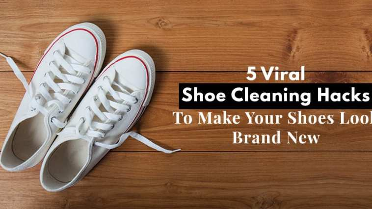 5 Viral Shoe Cleaning Hacks To Make Your Shoes Look Brand New