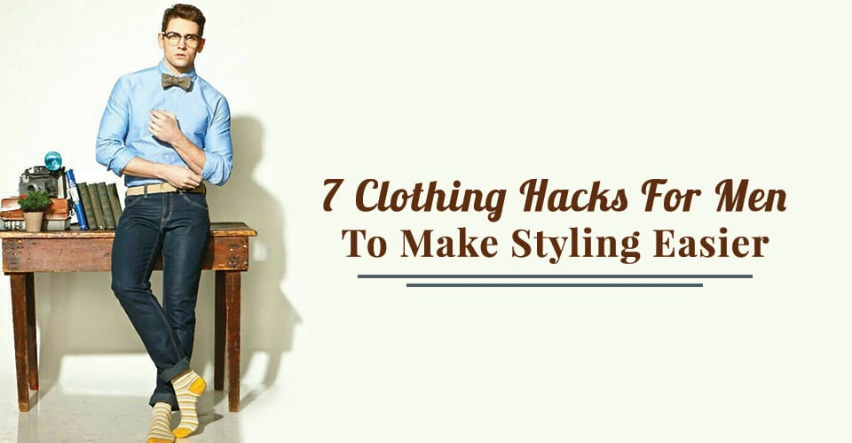 7-Clothing-Hacks-For-Men-To-Make-Styling-Easier