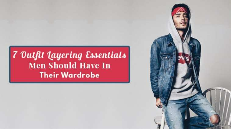 7-Outfit-Layering-Essentials-Men-Should-Have-In-Their-Wardrobe