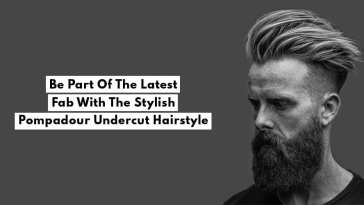 Be Part Of The Latest Fab With The Stylish Pompadour Undercut Hairstyle