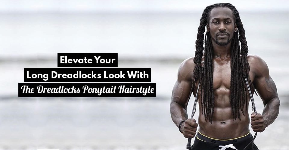 Elevate Your Long Dreadlocks Look With The Dreadlocks Ponytail Hairstyle