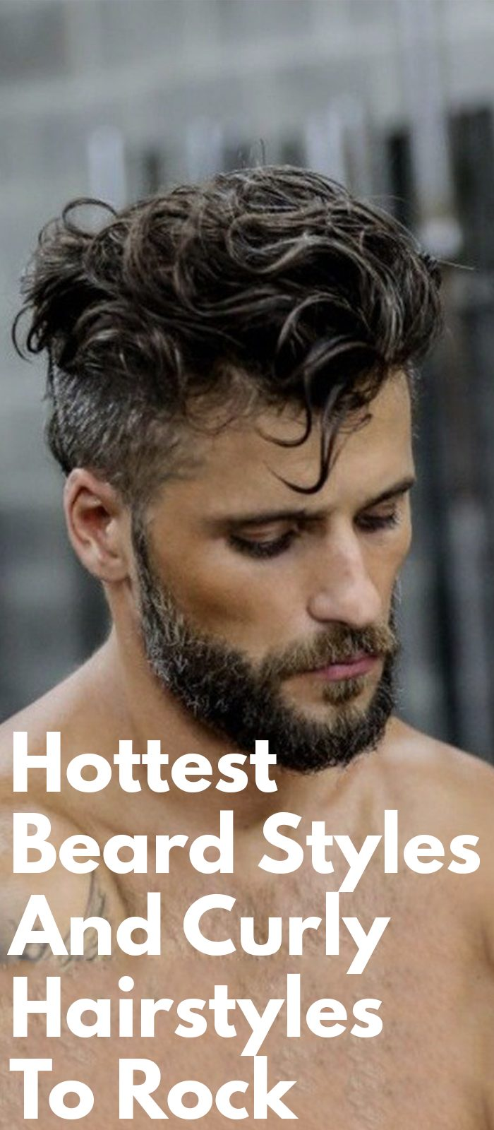 Hottest Beard Styles And Curly Hairstyles To Rock