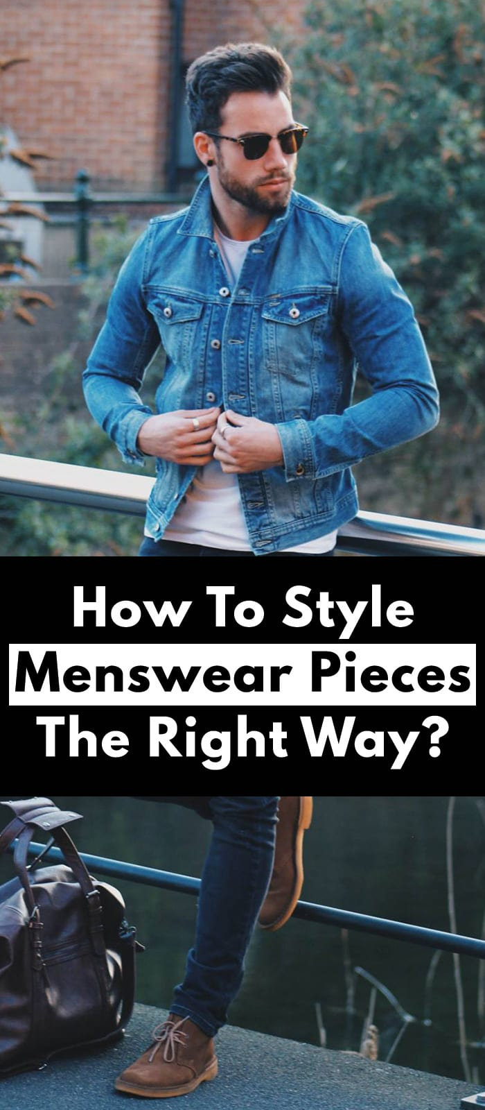 How To Style Menswear Pieces The Right Way