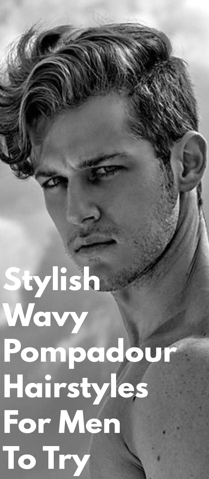 Stylish Wavy Pompadour Hairstyles For Men To Try