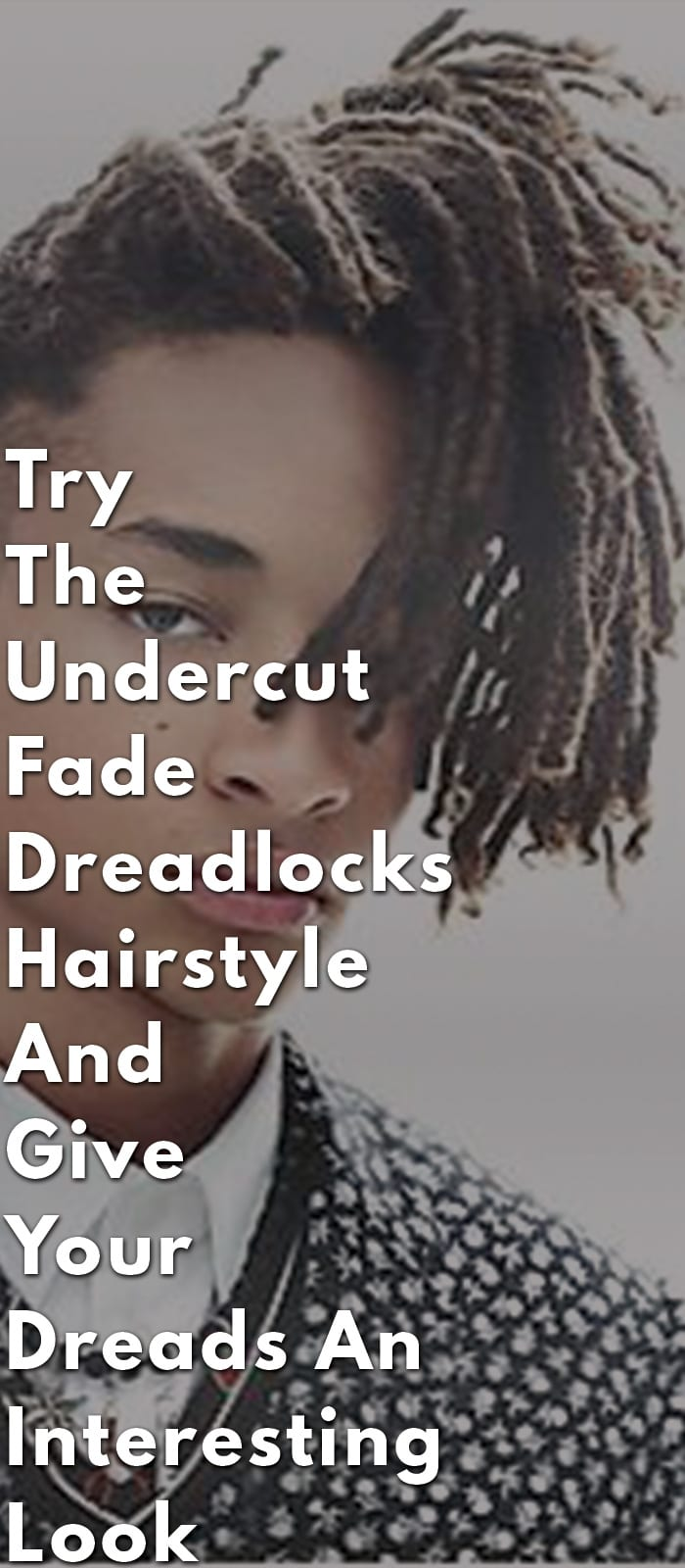 Try The Undercut Fade Dreadlocks Hairstyle
