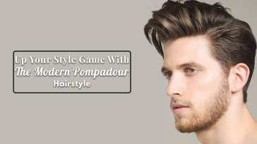 Up Your Style Game With The Modern Pompadour Hairstyle
