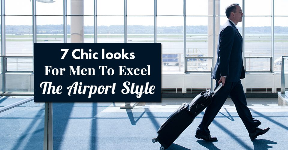 7-Chic-looks-For-Men-To-Excel-The-Airport-Style