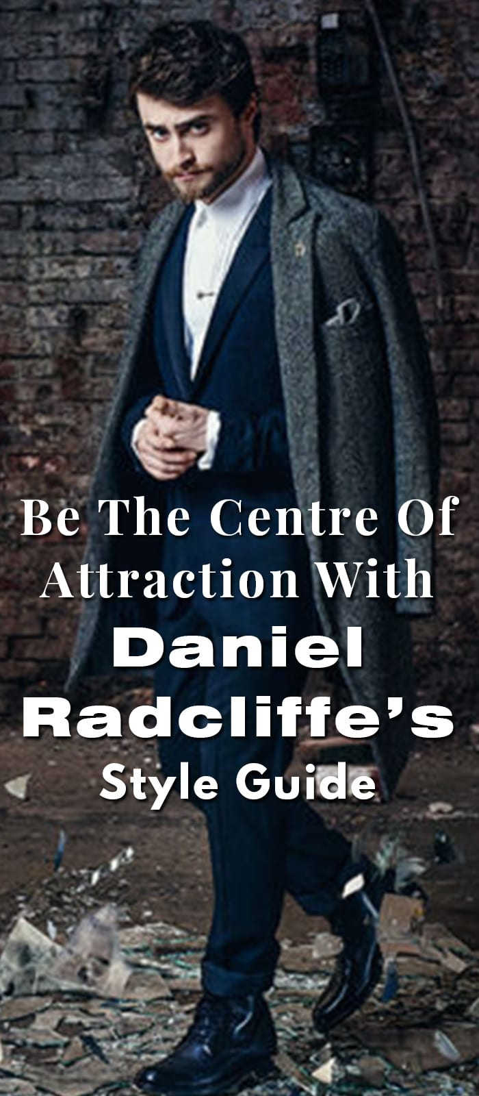 Be The Centre Of Attraction With Daniel Radcliffe's Style Guide