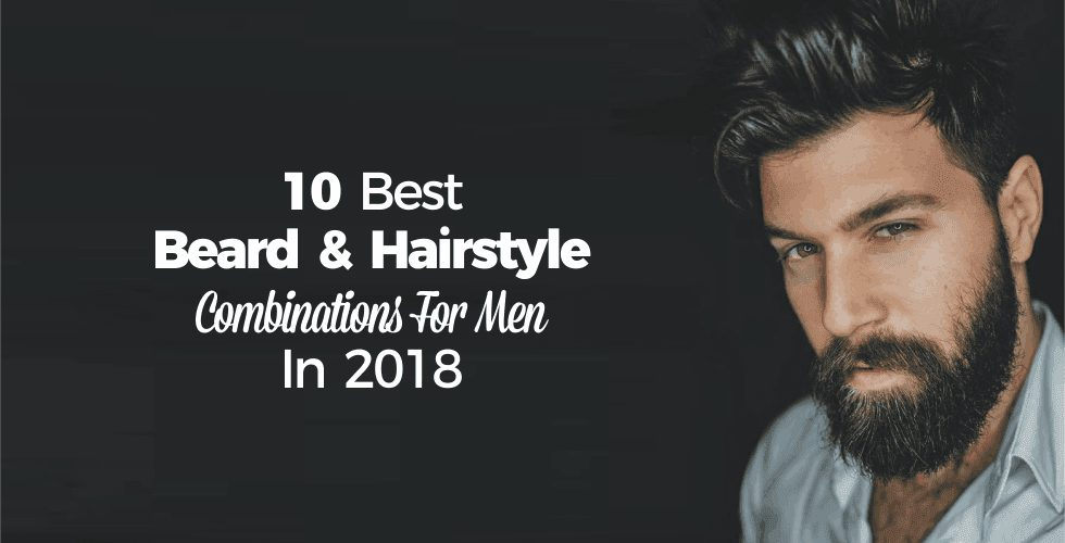 10 Best Beard & Hairstyle Combinations For Men In 2018