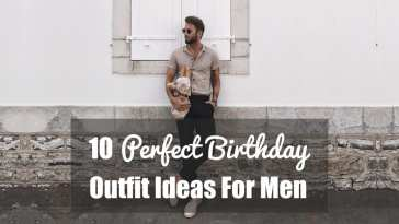 10 Birthday Outfit Ideas For Men