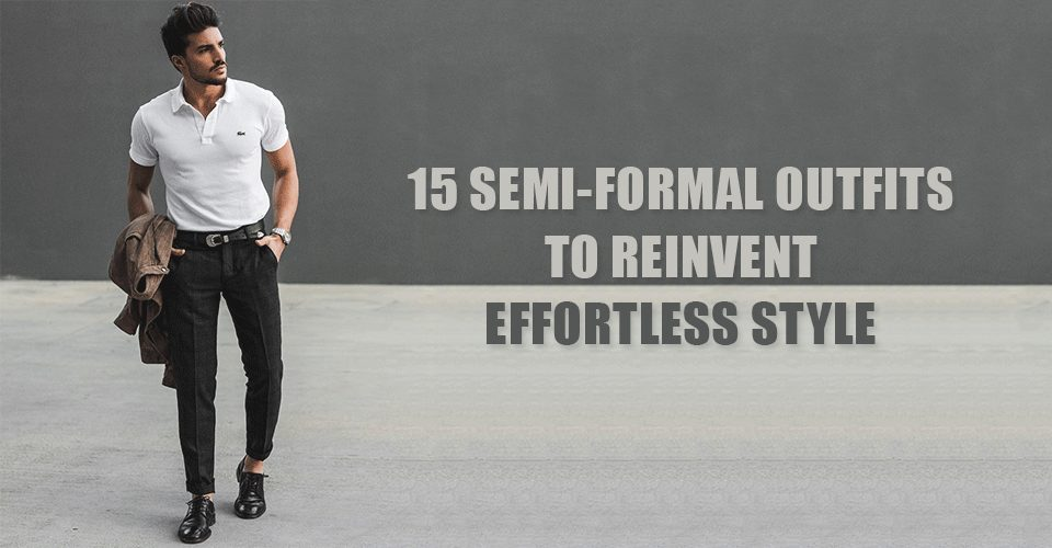 15 Semi-Formal Outfits To Reinvent Effortless Style