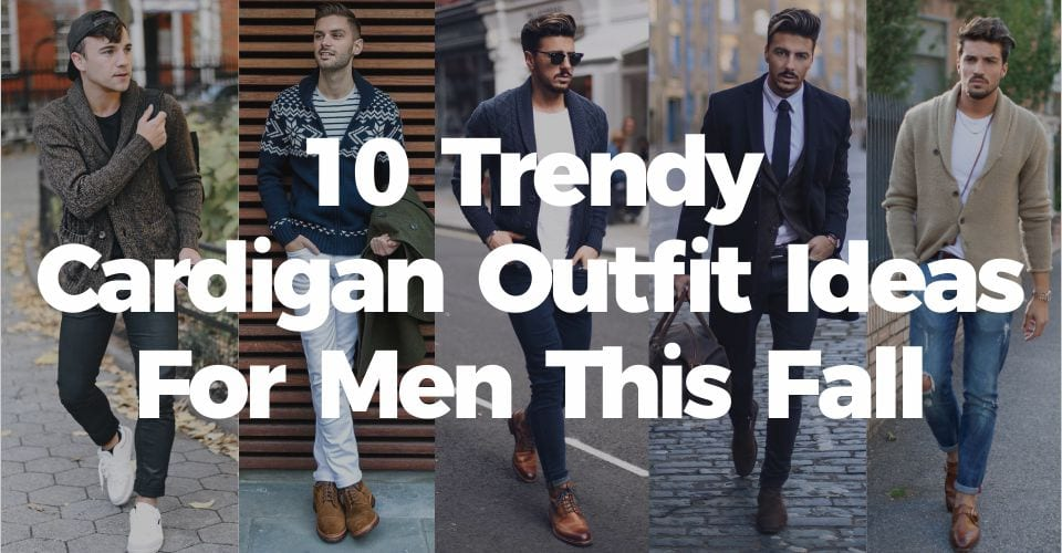 10 Trendy Cardigan Outfit Ideas For Men This Fall