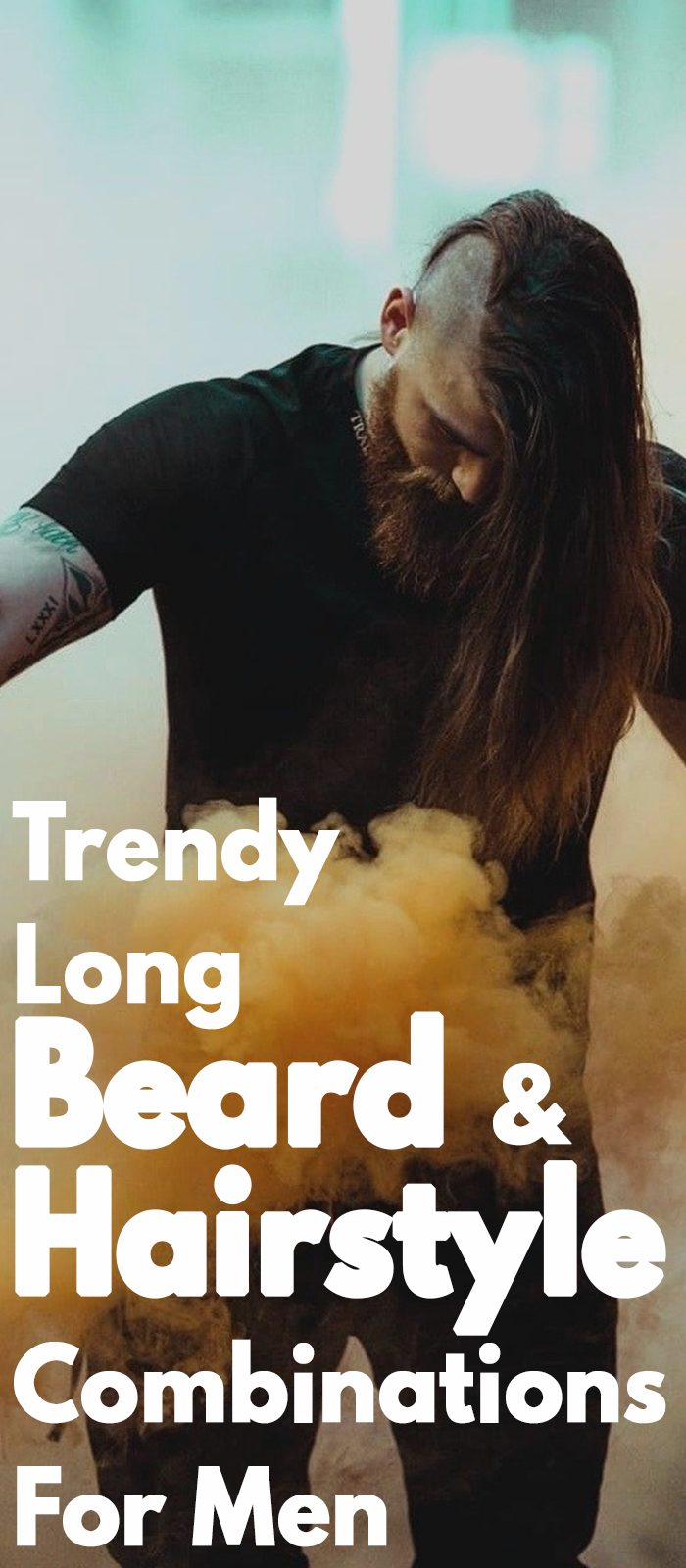 Trendy Long Beard And Hairstyle Combinations For Men