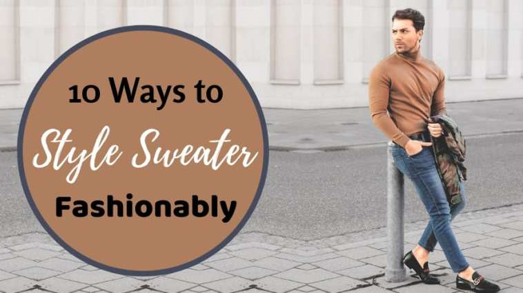 10 Ways To Style Sweater Fashionably