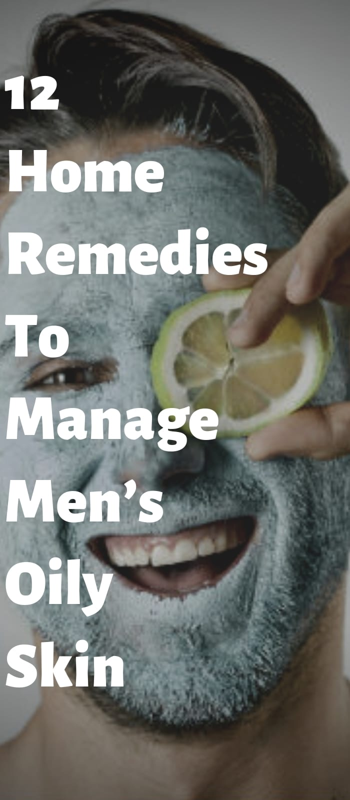 12 Home Remedies To Manage Men's Oily Skin