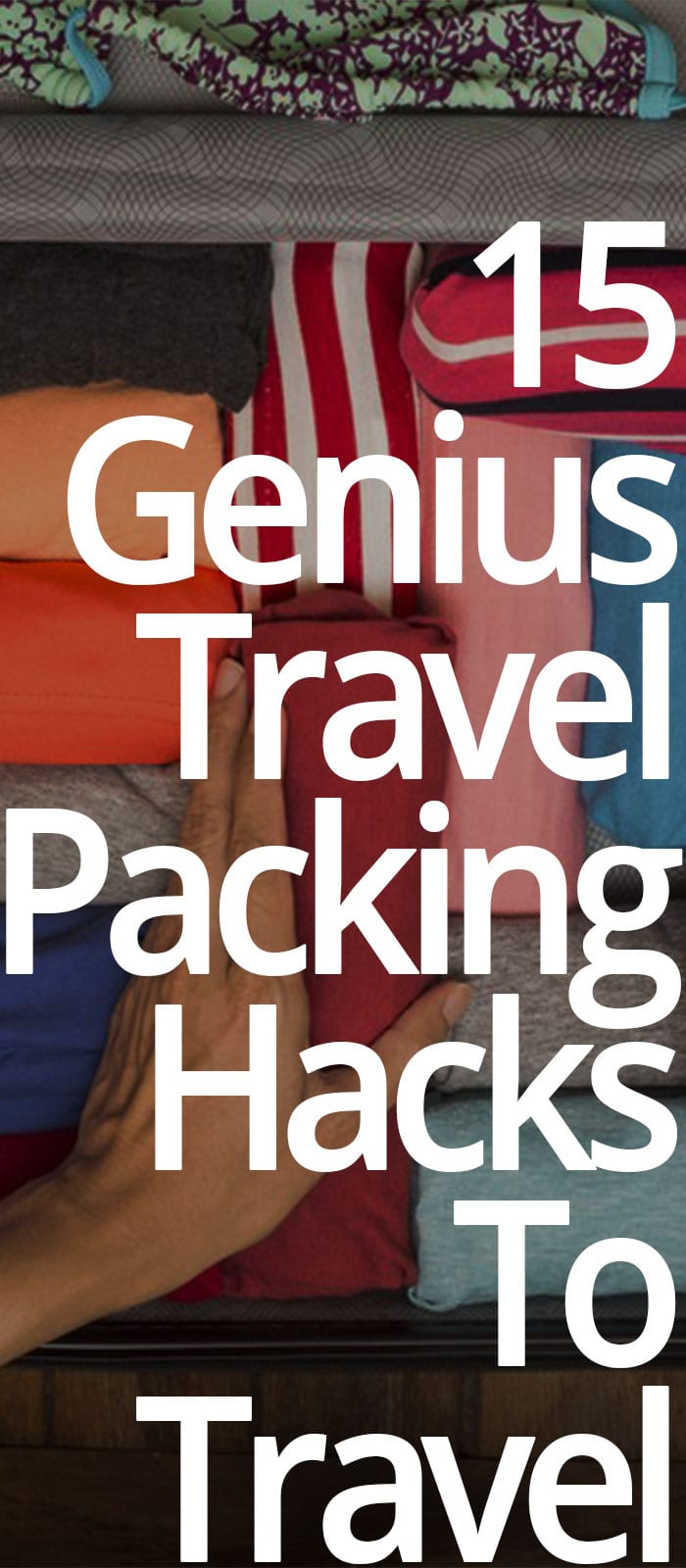 15 Genius Travel Packing Hacks To Travel Easier