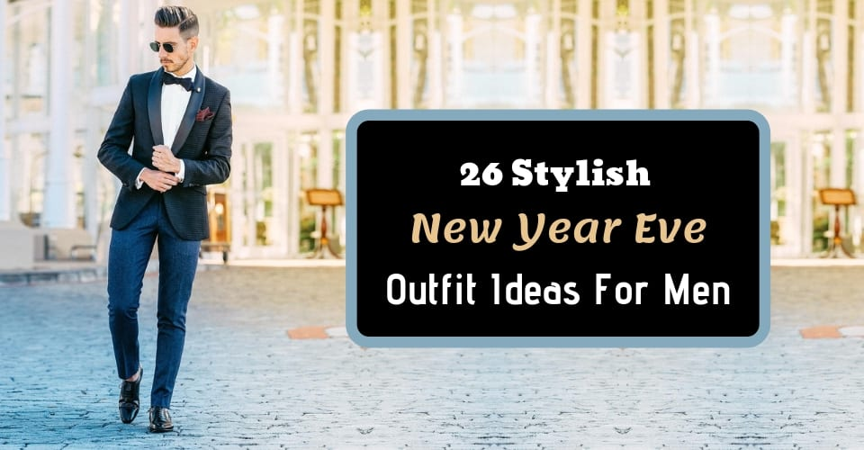 26 Stylish New Year Eve Outfit Ideas For Men