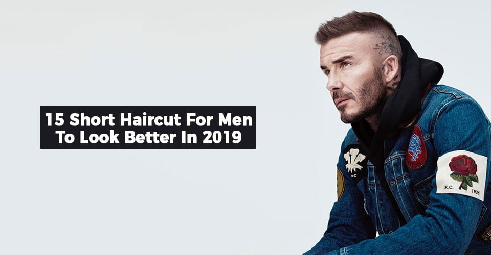 15 Short Haircut For Men To Look Better In 2019