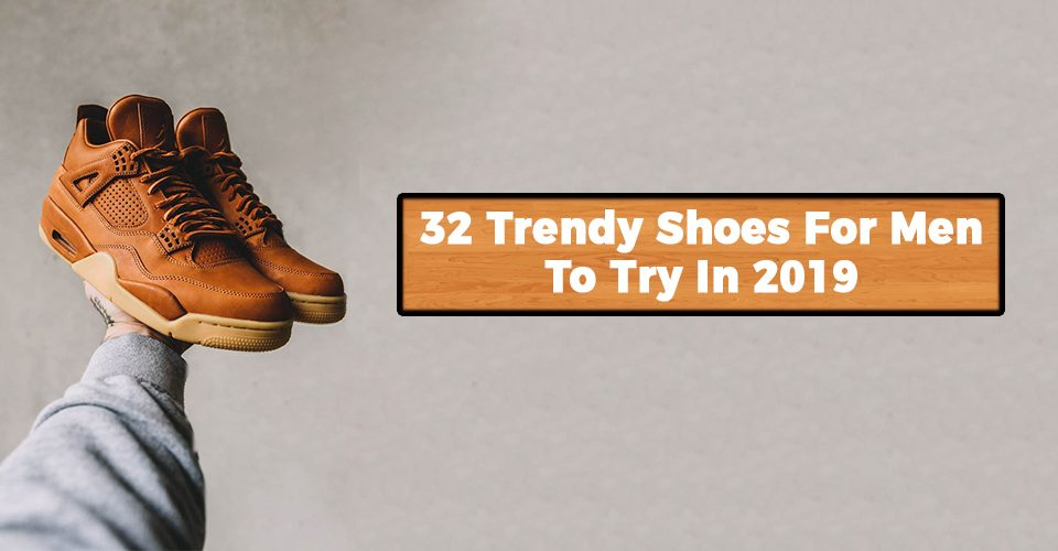 32 Trendy Shoes For Men To Try In 2019