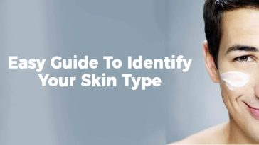 Easy Guide To Identify Your Skin Type