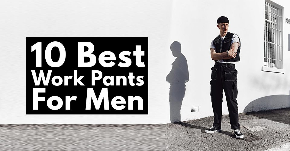 10 Best Work Pants For Men.
