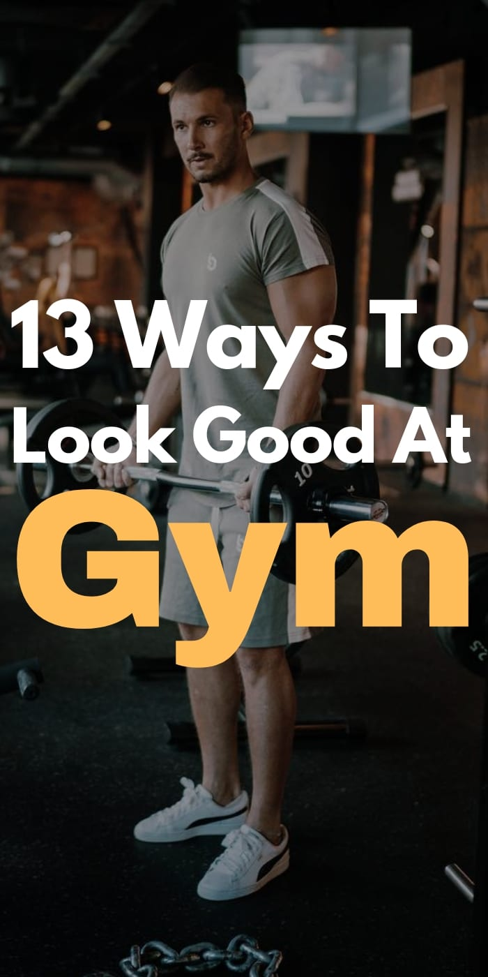13 Ways To Look Good At Gym