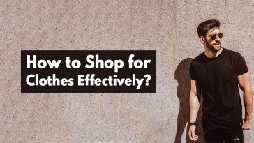 How To Shop For Clothes Effectively.