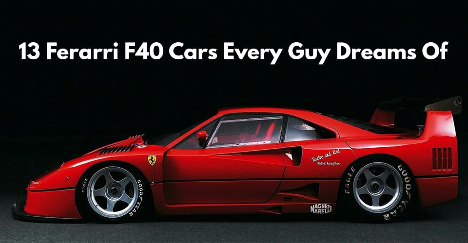 13 Ferarri F40 Cars Every Guy Dreams Of