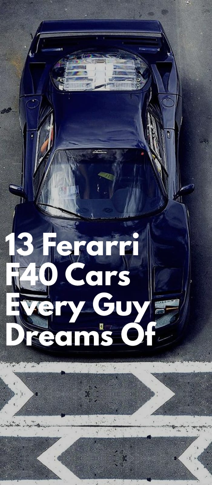 13 Ferarri F40 Cars Every Guy Dreams Of.