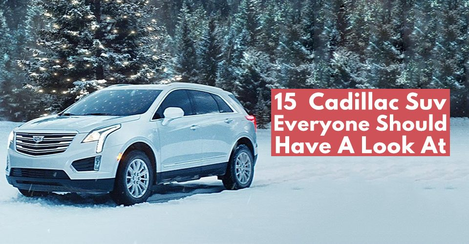 15 Cadillac Suv's Everyone Should Have A Look At